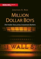 Million Dollar Boys: Die Insider-Story eines Investment-Bankers by Jonathan A. Knee