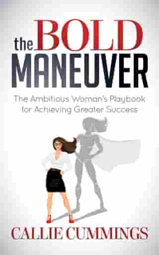 The Bold Maneuver: The Ambitious Woman's Playbook for Achieving Greater Success