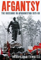 Afgantsy: The Russians in Afghanistan, 1979-1989: The Russians in Afghanistan 1979-89
