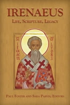 Irenaeus: Life, Scripture, and Legacy