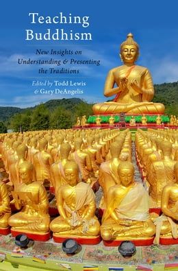 Book Teaching Buddhism: New Insights on Understanding and Presenting the Traditions by Todd Lewis