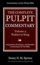 The Pulpit Commentary, Volume 4: Psalms to Song of Solomon by Spence, Henry D. M.