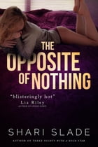 The Opposite of Nothing by Shari Slade