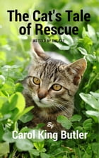 The Cat's Tale of Rescue: As Told By The Cat by Carol King Butler