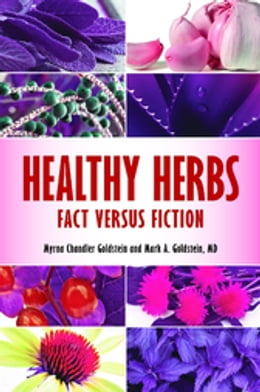 Book Healthy Herbs: Fact versus Fiction: Fact versus Fiction by Myrna Chandler Goldstein