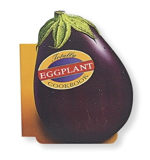 Totally Eggplant Cookbook by Helene Siegel