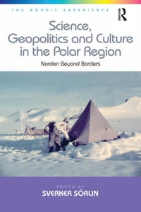 Science, Geopolitics and Culture in the Polar Region: Norden Beyond Borders