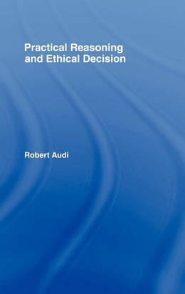 Book Practical Reasoning and Ethical Decision by Audi, Robert