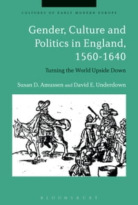 Gender, Culture and Politics in England, 1560-1640: Turning the World Upside Down