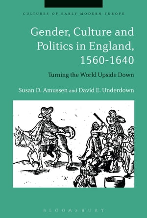 Gender,  Culture and Politics in England,  1560-1640 Turning the World Upside Down