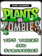 Plants vs Zombies Tips, Tricks, and Strategies by HSE Games