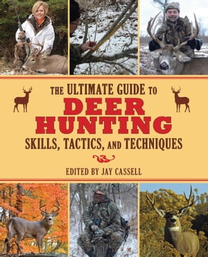 The Ultimate Guide to Deer Hunting Skills, Tactics, and Techniques by Jay Cassell