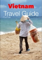 Vietnam Travel Guide - Attractions, Eating, Drinking, Shopping & Places To Stay by Steve Jonas
