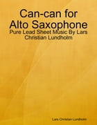 Can-can for Alto Saxophone - Pure Lead Sheet Music By Lars Christian Lundholm by Lars Christian Lundholm