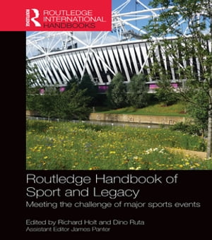 Routledge Handbook of Sport and Legacy Meeting the Challenge of Major Sports Events
