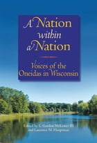 A Nation within a Nation: Voices of the Oneidas in Wisconsin