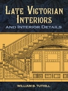 Late Victorian Interiors and Interior Details by William Tuthill
