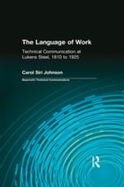 The Language of Work: Technical Communication at Lukens Steel, 1810 to 1925 by Carol Siri Johnson
