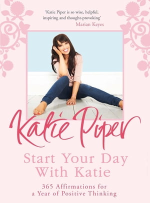 Start Your Day With Katie 365 Affirmations for a Year of Positive Thinking
