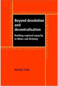 Beyond Devolution and Decentralisation: Building Regional Capacity in Wales and Brittany