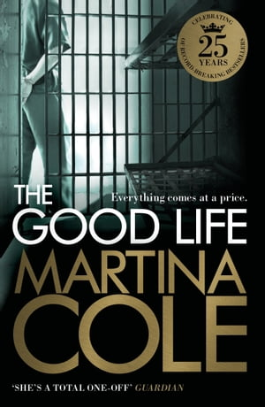 The Good Life: A powerful crime thriller about a deadly love by Martina Cole