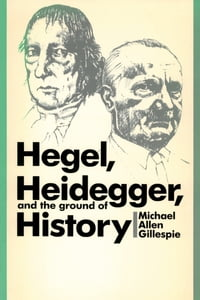 Hegel, Heidegger, and the Ground of History