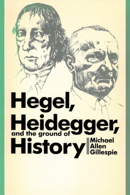 Book Hegel, Heidegger, and the Ground of History by Michael Allen Gillespie