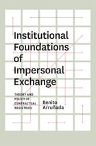 Institutional Foundations of Impersonal Exchange: Theory and Policy of Contractual Registries by Benito Arruñada