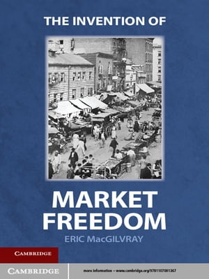 The Invention of Market Freedom