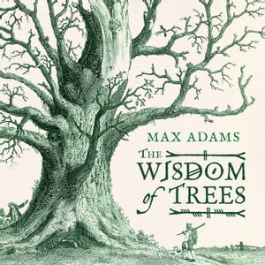 The Wisdom of Trees A Miscellany