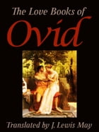 The Love Books of Ovid by J. Lewis May