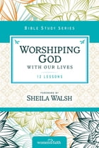Worshiping God with Our Lives by Thomas Nelson