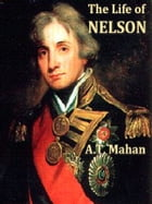 The Life of Nelson, Volumes I-II Complete by A. T. Mahan