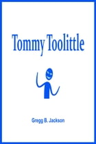 Tommy Toolittle by Gregg B. Jackson