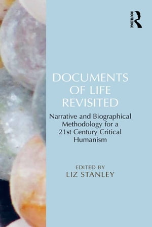 Documents of Life Revisited Narrative and Biographical Methodology for a 21st Century Critical Humanism