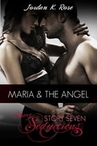 Maria & The Angel: A Sexy Paranormal Romance by Jordan K. Rose