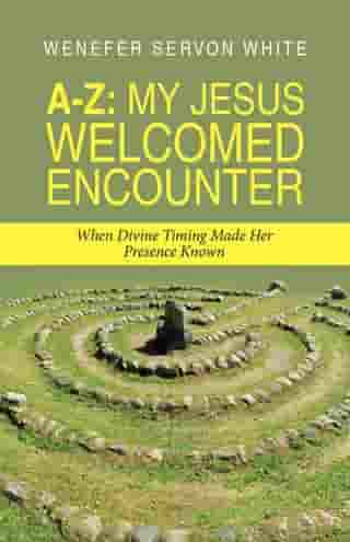 A-Z: My Jesus Welcomed Encounter: When Divine Timing Made Her Presence Known