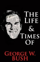 The Life & Times of George W. Bush by William English