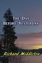 The Day Before Yesterday by Richard Middleton