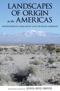 Landscapes of Origin in the Americas: Creation Narratives Linking Ancient Places and Present…