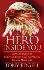 The Hero Inside You: A 90 Day Journey to Purpose, Power, and the Person You Were Meant to Be by Tony Edgell