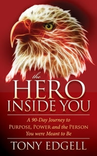 The Hero Inside You: A 90 Day Journey to Purpose, Power, and the Person You Were Meant to Be