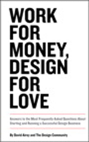 Work for Money,  Design for Love: Answers to the Most Frequently Asked Questions About Starting and Running a Successful Design Business Answers to the