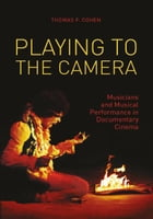Playing to the Camera: Musicians and Musical Performance in Documentary Cinema