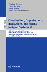 Coordination, Organizations, Institutions, and Norms in Agent Systems XI: COIN 2015 International…