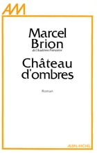 Château d'ombres by Marcel Brion
