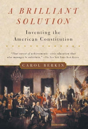 A Brilliant Solution Inventing the American Constitution