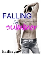 Falling for Summer (A Loving Summer Novel) (Volume 2) by Kailin Gow