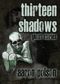Thirteen Shadows: Ghost Stories 47440873-23a7-4114-a7d6-15b0b0fafb41