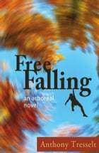 Free Falling: An Arboreal Novel by Anthony Tresselt